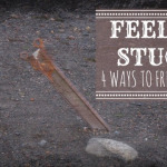 Feeling Stuck? 4 Ways to Free Yourself