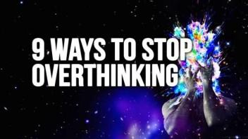 9 Ways To Stop Overthinking