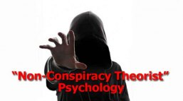 "The Psychology of Being a ""Non-Conspiracy Theorist"""
