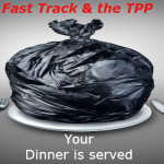 Fast Track and TPP Are Trash-Let's Throw Them Out