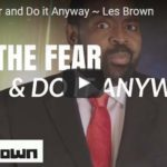 Morning Inspiration: Feel the Fear and Do it Anyway (Motivational Video with Les Brown)