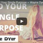 Morning Inspiration: How To Find Your Single Purpose (Motivational Video with Wayne Dyer)